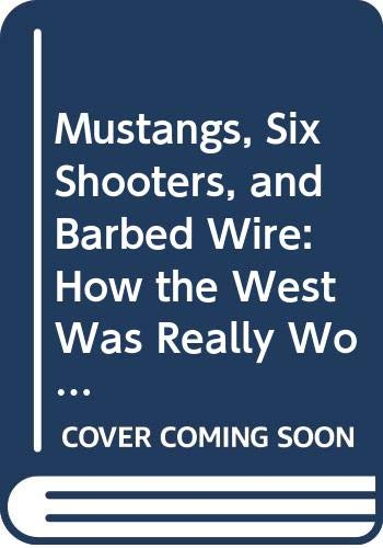 9780671329969: Mustangs, Six Shooters, and Barbed Wire: How the West Was Really Won