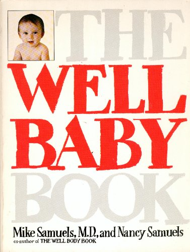 The Well Baby Book: Samuels, Mike; Samuels, Nancy