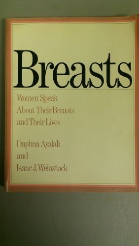 Breasts : Women Speak about Their Breasts: Isaac J. Weinstock;