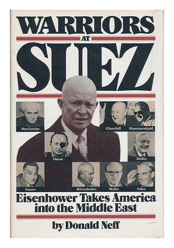 Warriors at Suez : Eisenhower Takes America Into the Middle East: Neff , Donald