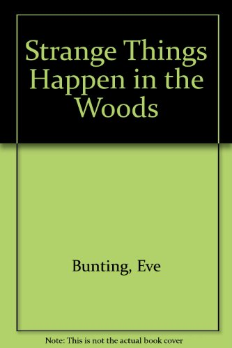 Strange Things Happen in the Woods (0671410989) by Bunting, Eve