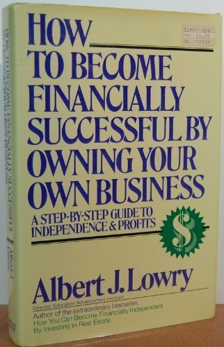 How to Become Financially Successful by Owning Your Own Business: Lowry, Albert J.