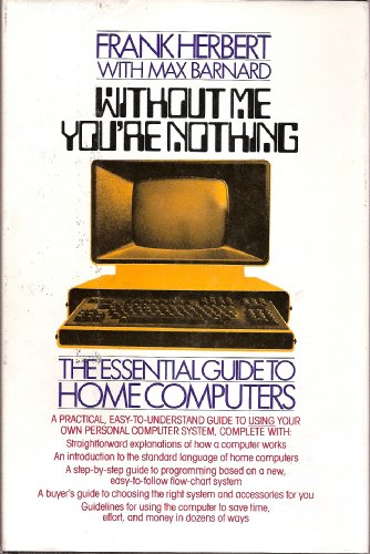 Without Me You're Nothing: The Essential Guide to Home Computers: Frank Herbert; Max Barnard