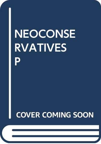 9780671413842: The Neoconservatives: The Men Who Are Changing America's Politics