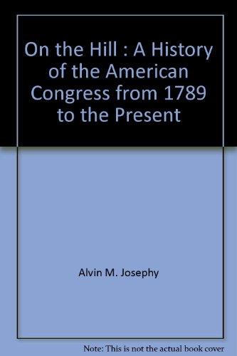 On the Hill: A History of the American Congress from 1789 to the Present (0671413899) by Alvin M. Josephy