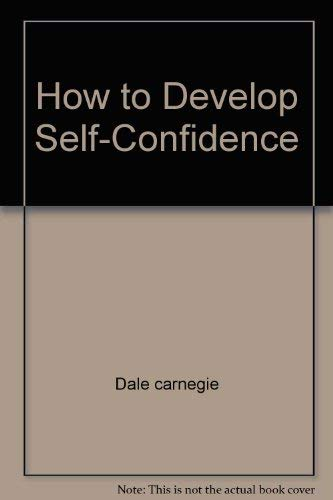 How to Develop Self-Confidence: carnegie, Dale