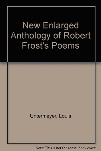 New Enlarged Anthology of Robert Frost's Poems: Untermeyer, Louis