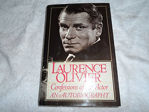 Confessions of an Actor: Laurence Olivier an Autobiography: Olivier, Laurence