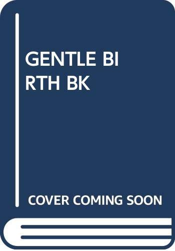 9780671419905: The Gentle Birth Book: A Practical Guide To Leboyer Family-Centered Delivery
