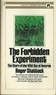 the forbidden experiment by roger shattuck essay Forbidden knowledge represents the capstone of roger shattuck's career as one of america's most original and gifted thinkers the forbidden experiment : the story of the wild boy of aveyron by roger shattuck.