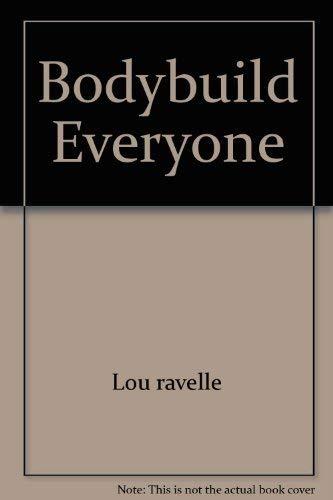Bodybuild Everyone: Lou ravelle