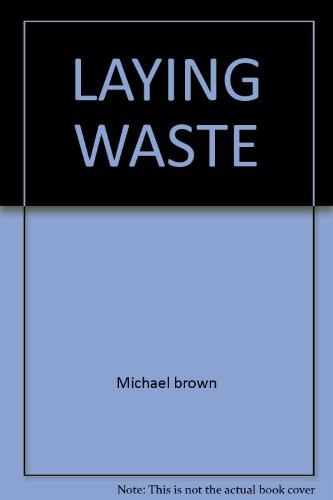 Laying Waste : The Poisoning of America by Toxic Chemicals: Brown, Michael