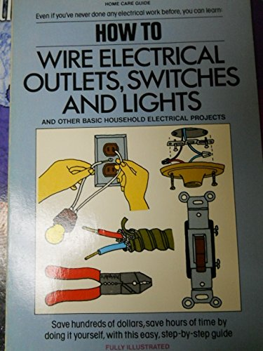 9780671423094: How to Wire Electrical Outlets, Switches, and Lights (Home care guide)
