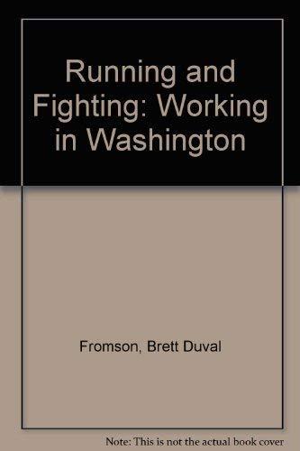 Running and Fighting: Working in Washington: Fromson, Brett Duval