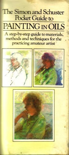 THE SIMON AND SCHUSTER POCKET GUIDE TO PAINTING IN OILS