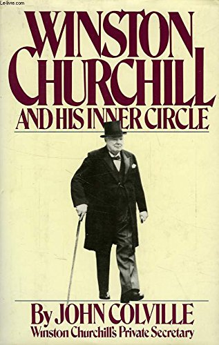 Winston Churchill and His Inner Circle: Colville, John
