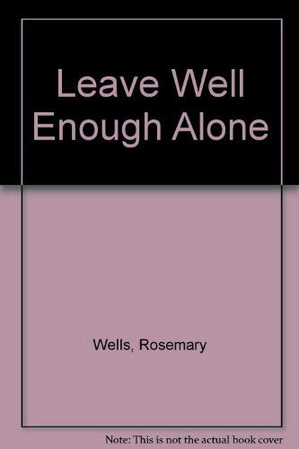 Leave Well Enough Alone: Wells, Rosemary