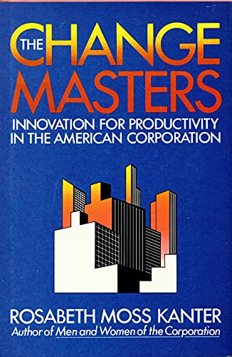 9780671428020: The Change Masters: Innovations for Productivity in the American Corporation