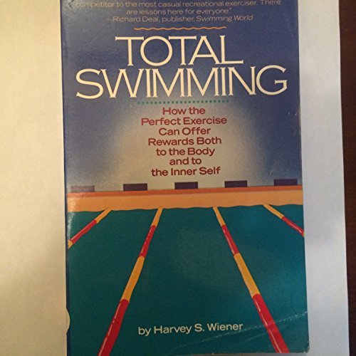 9780671428075: Total Swimming: How the Perfect Exercise Can Offer Rewards Both to the Body and to the Inner Self (Fireside Books (Holiday House))