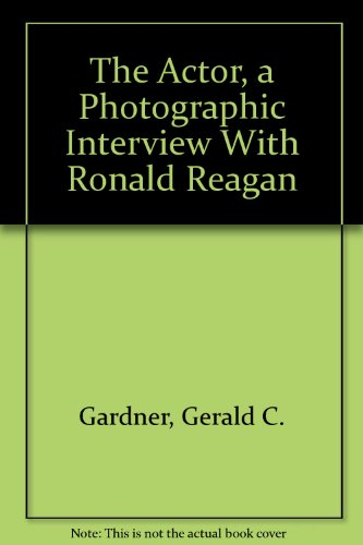 The Actor: A Photographic Interview with Ronald Reagan: gardner, Gerald