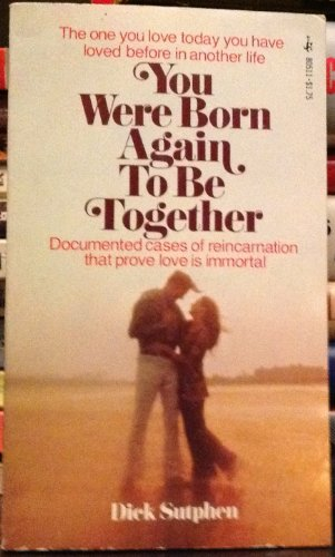 You Were Born Again to be Together: Documented Cases of Reincarnation That Prove Love is Immortal: ...