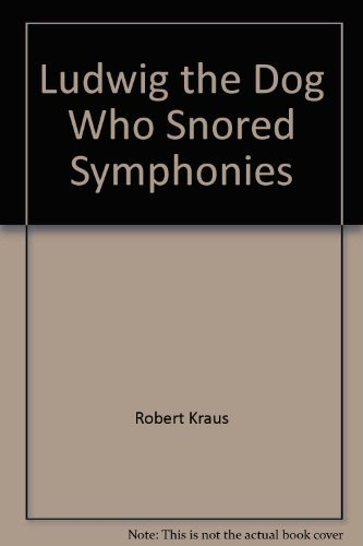 Ludwig the dog who snored symphonies: Kraus, Robert