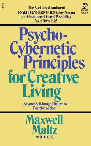 Psycho-Cybernetic Principles for Creative Living: Maxwell Maltz