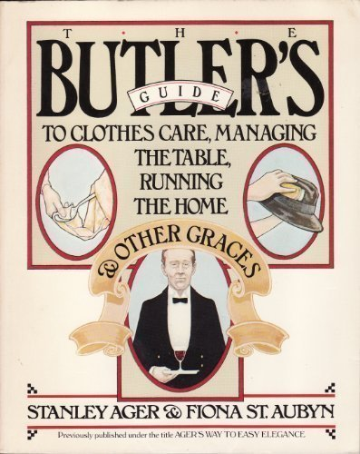 9780671436421: The Butler's Guide to Clothes Care, Managing the Table, Running the Home, and Other Graces (A Fireside book)