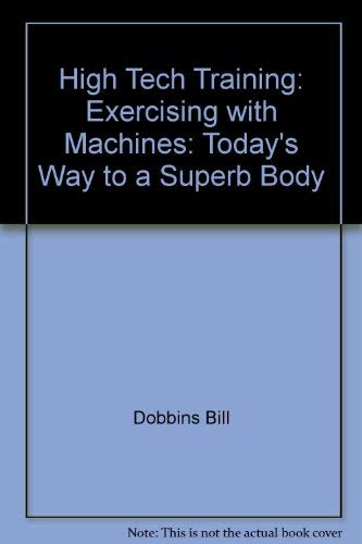 9780671438616: High Tech Training: Exercising with Machines: Today's Way to a Superb Body