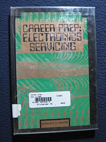 Career Prep: Electronics Servicing: Kathleen S. Abrams