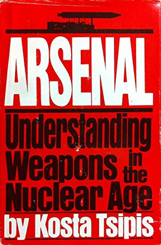 Arsenal, understanding weapons in the nuclear age: Tsipis, Kosta
