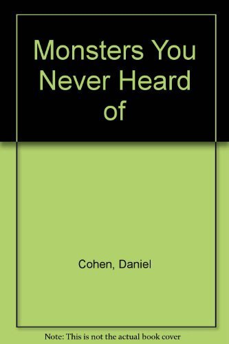 Monsters You Never Heard of: Read about: Cohen, Daniel