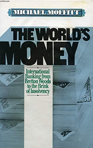 The world's money: International banking, from Bretton Woods to the brink of insolvency: ...
