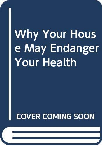 9780671447571: Why Your House May Endanger Your Health