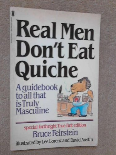 Real Men Don't Eat Quiche : A: Feirstein, Bruce