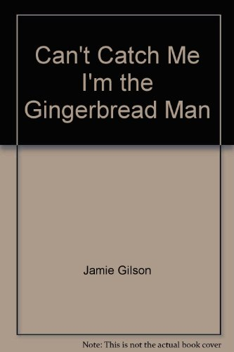 Can't Catch Me. I'm the Gingerbread Man: Jamie Gilson
