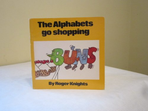 The Alphabets Go Shopping: Knights, Roger