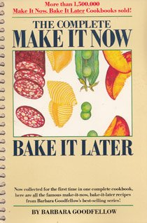 The complete make it now--bake it later!: Goodfellow, Barbara