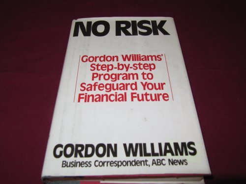 No Risk: Gordon Williams' Step-by-Step Program to Safeguard Your Financial Future