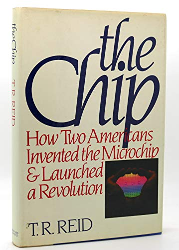 9780671453930: The Chip: How Two Americans Invented the Microchip and Launched a Revolution