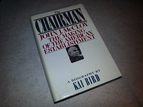 9780671454159: The Chairman: John J. McCloy the Making of the American Establishment