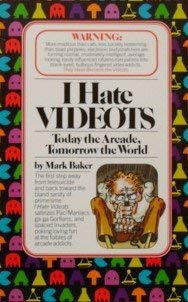 I hate Videots: Today the arcade, tomorrow the world (0671456881) by Baker, Mark