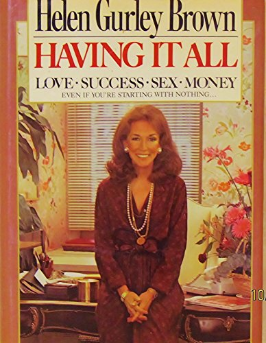Having It All: Love, Success, Sex, Money Even If You're Starting With Nothing: Brown, Helen ...