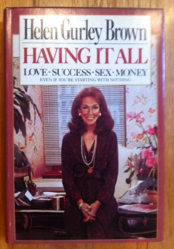 Having It All : Love Success Sex Money, Even If You're Starting With Nothing: Brown, Helen ...