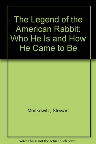 9780671458850: The Legend of the American Rabbit: Who He Is and How He Came to Be