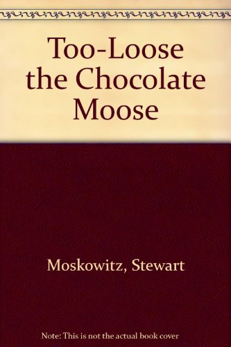 9780671458867: Too-Loose the Chocolate Moose
