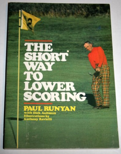 The Short Way to Lower Scoring: Paul Runyan; Dick