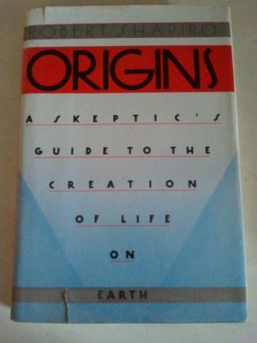 Origins : A Skeptic's Guide to the Creation of Life on Earth: Shapiro, Robert