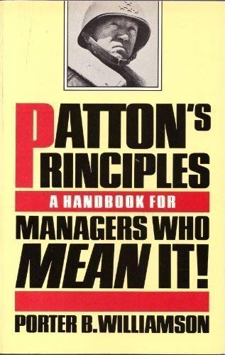 Patton's Principles: A Handbook for Managers Who Mean It! (0671459732) by Porter B. Williamson