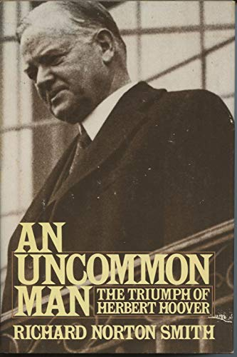 An Uncommon Man; The Triumph of Herbert Hoover